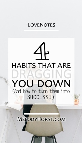 4 habits that are dragging you down and how to turn them into success