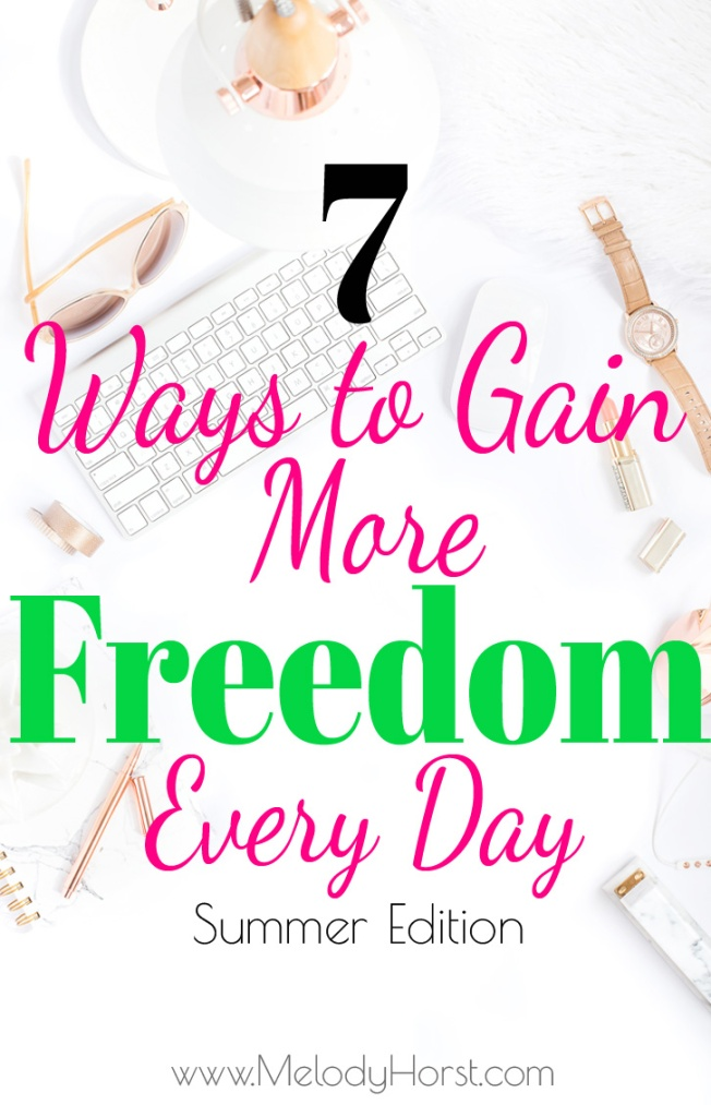 7 Ways to Gain More Freedom Every Day Summer Edition