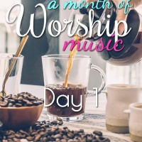 A Month of Worship Music | Day 1
