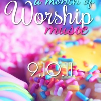 A Month of Worship Music | Day 9, 10, & 11