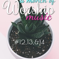 A Month of Worship Music | Day 12, 13, & 14