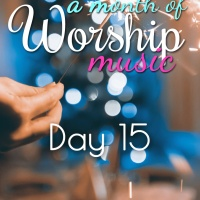 A Month of Worship Music | Day 15, 16, 17, & 18