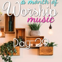 A Month of Worship Music   Day 29