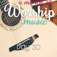 A Month of Worship Music   Day 30