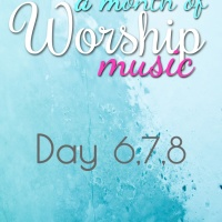A Month of Worship Music | Day 6,7,8