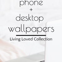 Free Phone and Desktop Wallpapers | Living Loved Collection